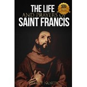 The Life and Prayers of Saint Francis of Assisi, Paperback/Wyatt North