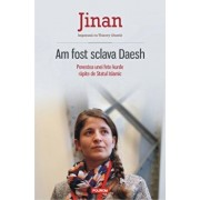 Am fost sclava Daesh. Povestea unei fete kurde rapite de Statul Islamic/Jinan, Thierry Oberle