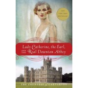 Lady Catherine, the Earl, and the Real Downton Abbey, Paperback
