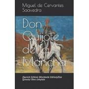 Don Quijote de la Mancha: (spanish Edition) (Worldwide Edition)/Don Quixote/ Obra Completa, Paperback/Miguel De Cervantes Saavedra