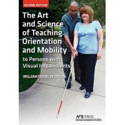 The Art and Science of Teaching Orientation and Mobility to Persons with Visual Impairments, Paperback/William Henry Jacobson