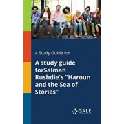 A Study Guide for a Study Guide Forsalman Rushdie's Haroun and the Sea of Stories, Paperback/Cengage Learning Gale