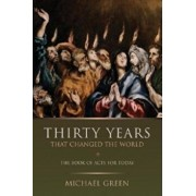 Thirty Years That Changed the World: The Book of Acts for Today, Paperback/Michael Green