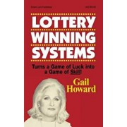 Lottery Winning Systems: Turns a Game of Luck Into a Game of Skill!, Paperback/Gail Howard