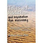 Tales of Addiction and Inspiration for Recovery: Twenty True Stories from the Soul, Paperback/Barbara Sinor