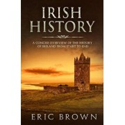Irish History: A Concise Overview of the History of Ireland From Start to End, Paperback/Eric Brown