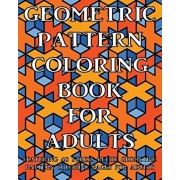 Geometric Pattern Coloring Book For Adults: Featuring 40 Stress Relief Geometric Pattern Coloring Pages For Adults, Paperback/Coloring Books Now