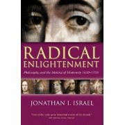 Radical Enlightenment: Philosophy and the Making of Modernity 1650-1750, Paperback/Jonathan I. Israel