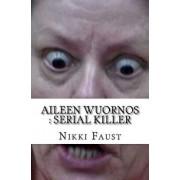 Aileen Wuornos: Serial Killer, Paperback/Nikki Faust