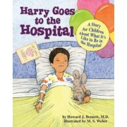 Harry Goes to the Hospital: A Story for Children about What It's Like to Be in the Hospital, Paperback