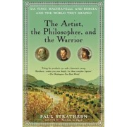The Artist, the Philosopher, and the Warrior: Da Vinci, Machiavelli, and Borgia and the World They Shaped, Paperback/Paul Strathern