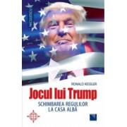 Jocul lui Trump. Schimbarea regulilor la Casa Alba Ronald Kessler