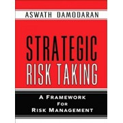 Strategic Risk Taking: A Framework for Risk Management (Paperback), Paperback/Aswath Damodaran