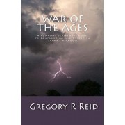 War of the Ages: A Complete Scriptural Guide to Confronting and Defeating Satan's Kingdom, Paperback/Gregory R. Reid