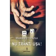 Nu tranti usa!/Maria Petrovna