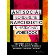 Antisocial, Borderline, Narcissistic and Histrionic Workbook: Treatment Strategies for Cluster B Personality Disorders, Paperback