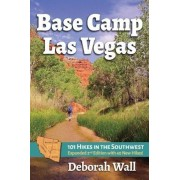 Base Camp Las Vegas: 101 Hikes in the Southwest, Paperback
