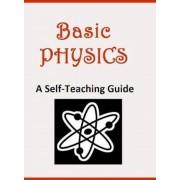 Basic Physics: A Self-Teaching Guide, Hardcover