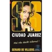 Ciudat Juarez. Mai rau decat infernul - Gerard de Villiers