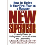 The New Supervisor: How to Thrive in Your First Year as a Manager, Fifth Edition, Paperback/Martin M. Broadwell