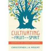 Cultivating the Fruit of the Spirit: Growing in Christlikeness, Paperback