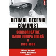 Ultimul deceniu comunist. Scrisori catre Radio Europa Libera (1986-1989), Vol. 2/Gabriel Andreescu, Mihnea Berindei