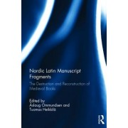 Nordic Latin Manuscript Fragments: The Destruction and Reconstruction of Medieval Books