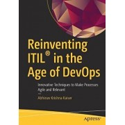 Reinventing Itil(r) in the Age of Devops: Innovative Techniques to Make Processes Agile and Relevant, Paperback/Abhinav Krishna Kaiser