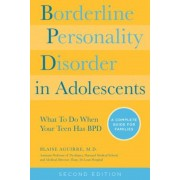 Borderline Personality Disorder in Adolescents, 2nd Edition: What to Do When Your Teen Has Bpd: A Complete Guide for Families, Paperback
