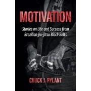Motivation: Stories on Life and Success from Brazilian Jiu-Jitsu Black Belts, Paperback