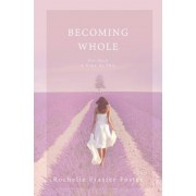 Becoming Whole: For Such a Time as This: A Guided Journey to Freedom and Healing., Paperback