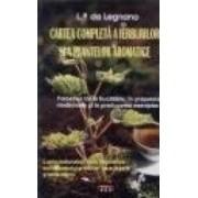 Cartea completa a ierburilor si a plantelor aromatice - L.P. Da Legnano