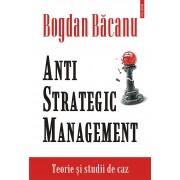 Anti-Strategic Management. Teorie si studii de caz (eBook)