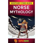 Norse Mythology: History for kids: A captivating guide to Norse folklore including Fairy Tales, Legends, Sagas and Myths of the Norse G, Paperback/Dinobibi Publishing