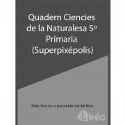 Quadern Ciá¨Ncies Naturalesa 5E Primaria Superpixepolis