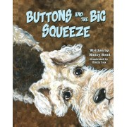 Buttons and the Big Squeeze: A true story about a little dog who never gave up, Paperback/Nancy Bond