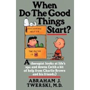 When Do the Good Things Start': A Therapist Looks at Life's Ups and Downs (with a Bit of Help from Charlie Brown and His Friends), Paperback/Abraham J. Twerski