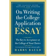 On Writing the College Application Essay: The Key to Acceptance at the College of Your Choice, Paperback/Harry Bauld