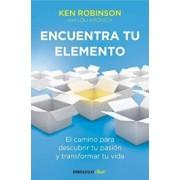 Encuentra Tu Elemento: El Camino Para Descubrir to Pasión Y Transformar Tu Vida / Finding Your Element, Paperback/Ken Robinson