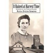 It Rained at Harvest Time: Memoirs of the Forever Prairie, Paperback/Reta Evens Simons