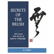 Secrets of the Brush: Life Lessons from the Art of Japanese Calligraphy, Paperback/H. E. Davey