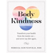 Body Kindness: Transform Your Health from the Inside Out--And Never Say Diet Again, Paperback