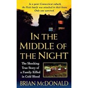 In the Middle of the Night: The Shocking True Story of a Family Killed in Cold Blood, Paperback/Brian McDonald