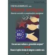 Uniunea Europeana sau Marea amagire - Istoria secreta a constructiei europene.