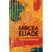 Faurari si alchimisti/Mircea Eliade