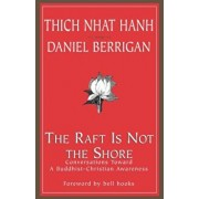 The Raft is Not the Shore: Conversations Toward a Buddhist-Christian Awareness, Paperback/Thich Nhat Hanh
