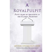A Royal Pulpit: Fifty years of preaching in the Classic Tradition, Hardcover/Dmin Michael Ellis