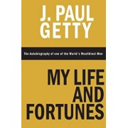My Life and Fortunes, the Autobiography of One of the World's Wealthiest Men, Paperback/J. Paul Getty