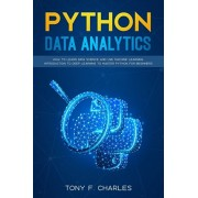 python data analytics: how to learn data science and use machine learning introduction to deep learning to master python for beginners, Paperback/Tony F. Charles