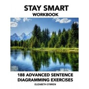 Stay Smart Workbook: 188 Advanced Sentence Diagramming Exercises: Grammar the Easy Way, Paperback/Elizabeth O'Brien